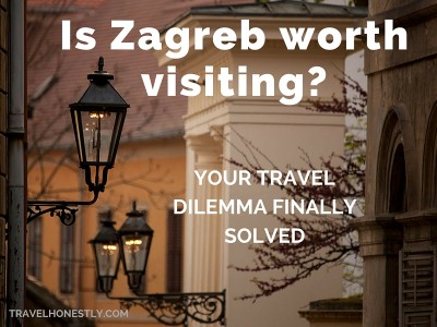 Is Zagreb worth visiting? Your travel dilemma finally solved