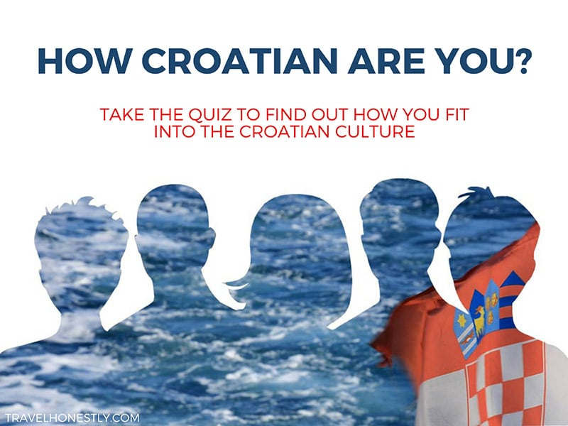 Take this Croatian quiz and find out how well you fit into the Croatian culture. Are you Croatia savvy? Do you know the tricks of the local life?