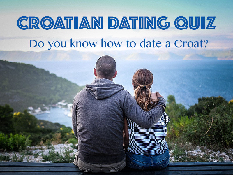 Croatian dating quiz: do you know how to date a Croat?